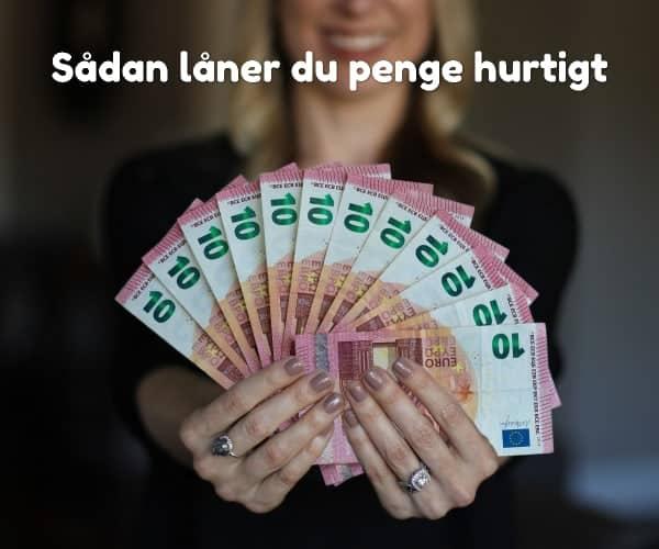 Sådan låner du penge hurtigt