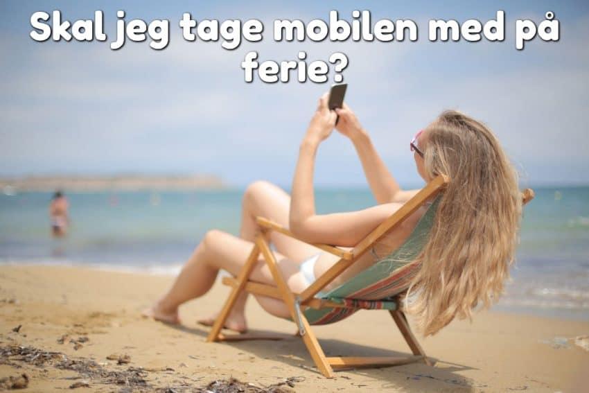 Skal jeg tage mobilen med på ferie?