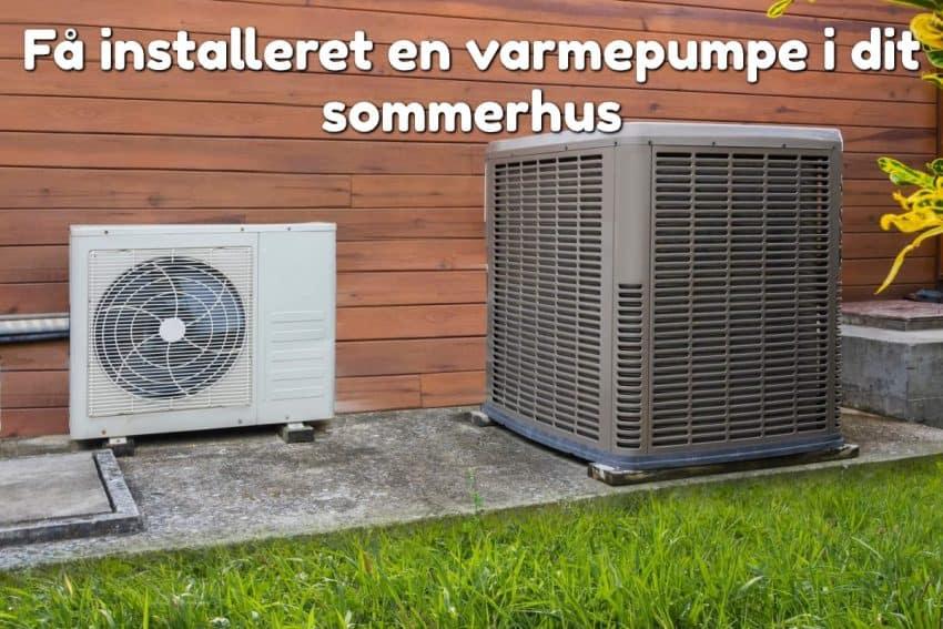 Få installeret en varmepumpe i dit sommerhus